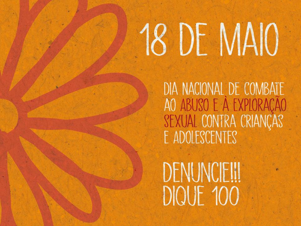 18 de Maio – Dia Nacional de Combate ao Abuso e à Exploração Sexual contra Crianças e Adolescentes.